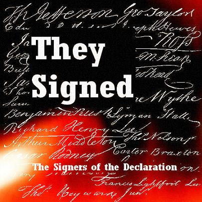 They Signed: The Signers of the Declaration of Independence